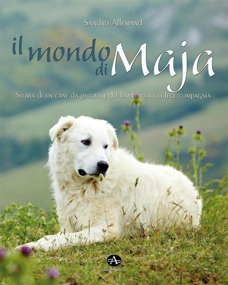 Il mondo di Maja. Storia di un cane da pecora e di un bambino