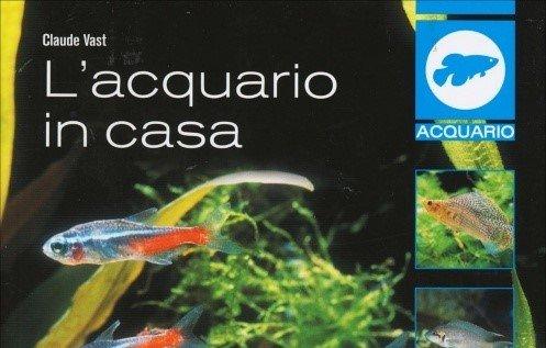 L acquario in casa la recensione del libro di claude vast - Acquario in casa ...