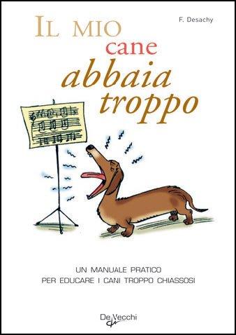 Il mio cane abbaia troppo, il libro di Florence Desachy